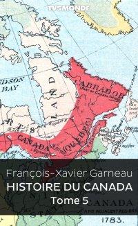 Histoire du Canada - Tome 5
