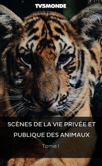 Scènes de la vie privée et publique des animaux